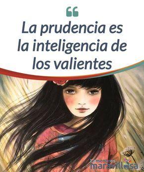 La prudencia es la inteligencia de los valientes La #prudencia es un valor esencial para unas relaciones sociales #fuertes. En las personas prudentes se puede confiar y además son #respetuosas. #Psicología