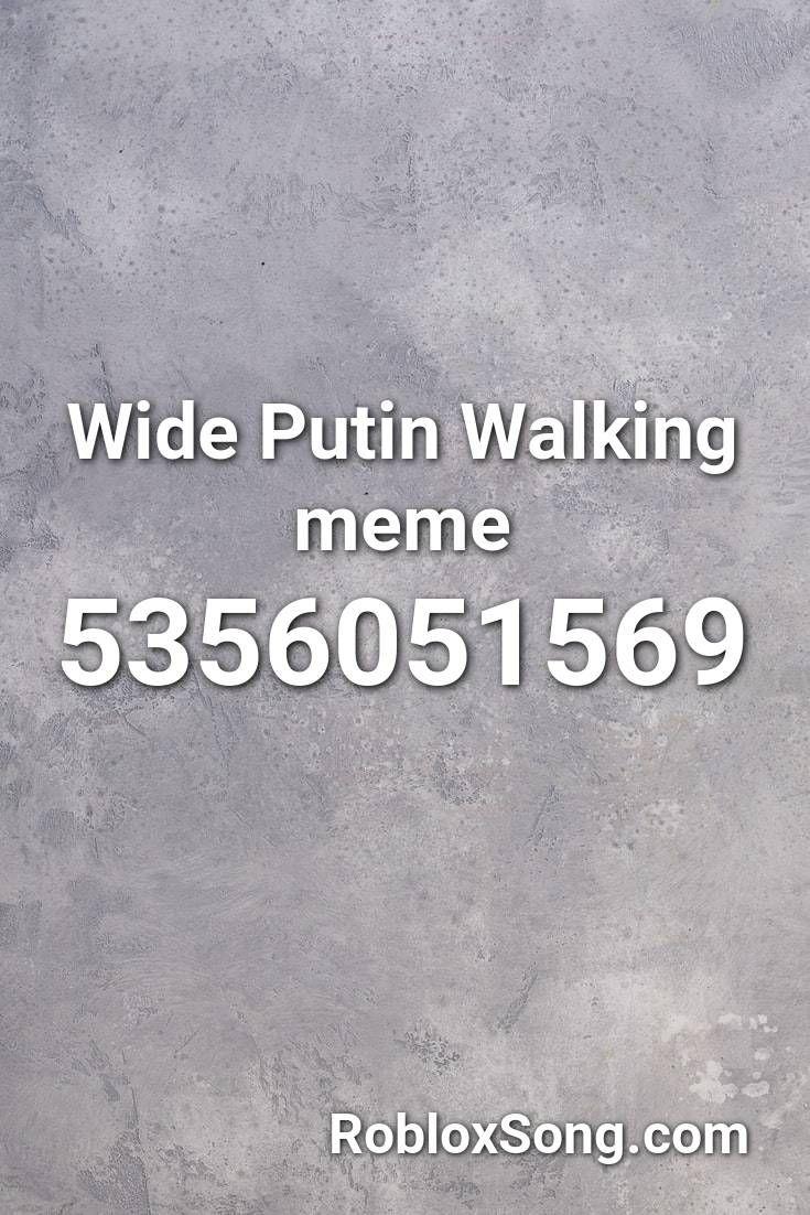 Wide Putin Walking Meme Roblox Id Roblox Music Codes Cant Hold Us Roblox Walking Meme