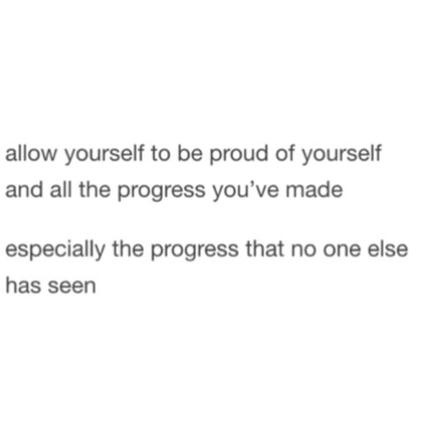 Most people haven't been where I have so they don't know what I've been through and I'm so proud of myself for being able to go through that ( I don't mean to sound un humble at all)