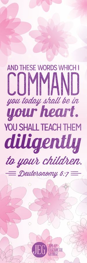 Bible Scripture: And these words which I command you today shall be in your heart. You shall teach them diligently to your children. -Deuteronomy 6:7  Free Bookmark Download