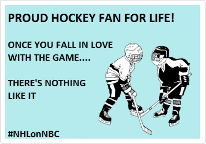 Proud Hockey Fan For Life! Once you fall in love with the game...there's nothing like it
