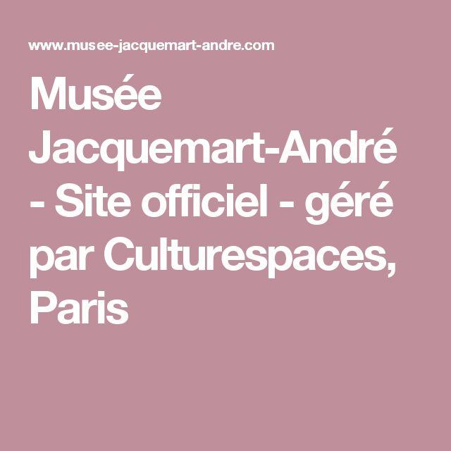Musée Jacquemart-André - Site officiel - géré par Culturespaces, Paris