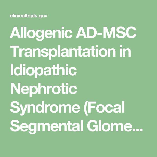 Allogenic AD-MSC Transplantation in Idiopathic Nephrotic Syndrome (Focal Segmental Glomerulosclerosis) - Full Text View - ClinicalTrials.gov