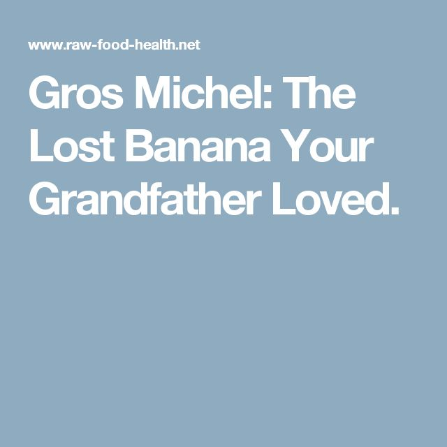 Gros Michel: The Lost Banana Your Grandfather Loved.