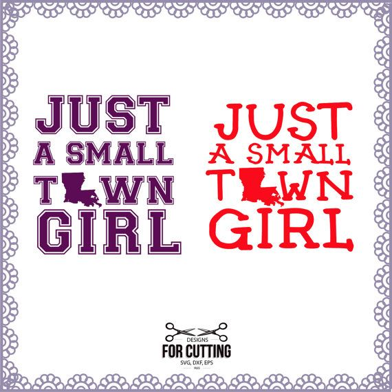 Just a small Town Girl, Louisiana, Baton Rouge, Cut Files Svg, Eps, Dxf. , Cutting or Printing, instant download.2001