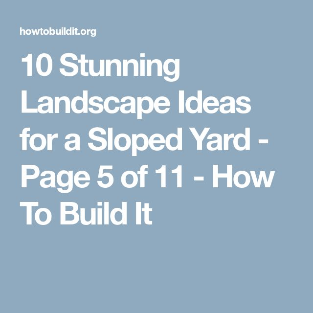 10 Stunning Landscape Ideas for a Sloped Yard - Page 5 of 11 - How To Build It
