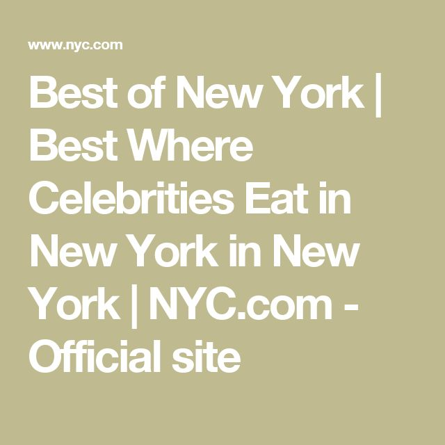 Best of New York | Best Where Celebrities Eat in New York in New York | NYC.com - Official site