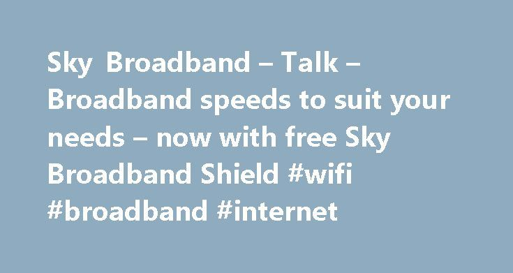 Sky Broadband – Talk – Broadband speeds to suit your needs – now with free Sky Broadband Shield #wifi #broadband #internet http://broadband.remmont.com/sky-broadband-talk-broadband-speeds-to-suit-your-needs-now-with-free-sky-broadband-shield-wifi-broadband-internet/  #broadband ireland # Sky Broadband, Fibre & Talk Here's the legal bit 10 a month Box Sets: HD package for 10 per month for 12 months. The then current price applies after the offer period. See sky.ie/talkboxsets for comparison…