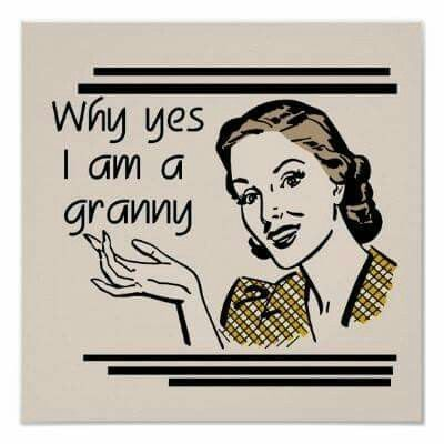 why yes...I am a Granny and I love it!