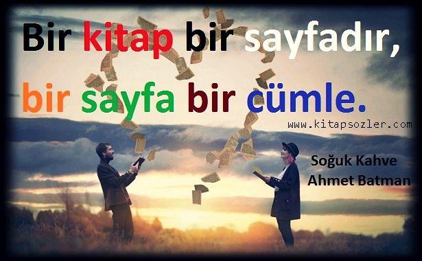 Bir kitap bir sayfadır, bir sayfa bir cümle. Soğuk Kahve-Ahmet Batman http://www.kitapsozler.com/ahmet-batman-resimli-kitap-alintilari/