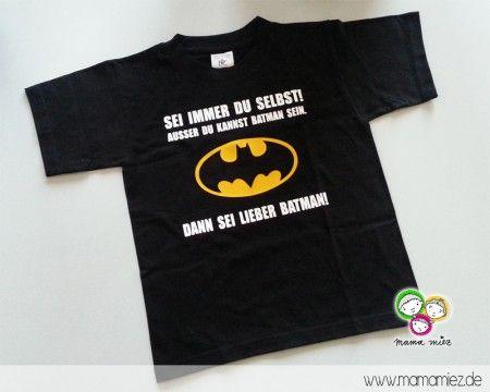 "Selbst gestaltetes ""Sei lieber Batmann""-Shirt für meinen 4-Jährigen Sohn. ♥"