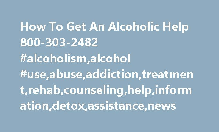 How To Get An Alcoholic Help 800-303-2482 #alcoholism,alcohol #use,abuse,addiction,treatment,rehab,counseling,help,information,detox,assistance,news http://philippines.remmont.com/how-to-get-an-alcoholic-help-800-303-2482-alcoholismalcohol-useabuseaddictiontreatmentrehabcounselinghelpinformationdetoxassistancenews/ # How To Get An Alcoholic Help How to Get an Alcoholic Help Alcoholism is a type of chronic disease that involves the body becoming dependent on one or more types of alcohol. When…