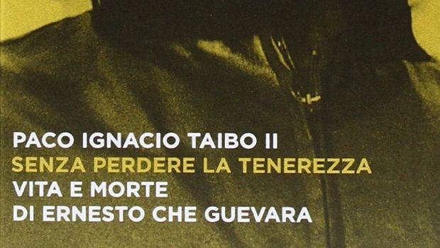 Senza perdere la tenerezza biografia di Che Guevara
