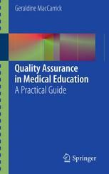 Quality Assurance in Medical Education:  A Practical Guide (2013). Geraldine MacCarrick.