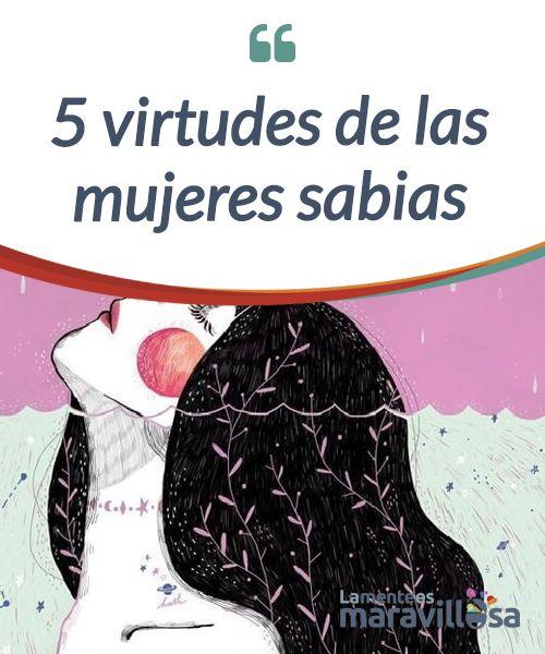 5 virtudes de las mujeres sabias  Las #mujeres sabias son aquellas que han logrado #desarrollar una posición de amor propio, frente a sí mismas, a las demás mujeres y a la #sociedad en general.  #Emociones