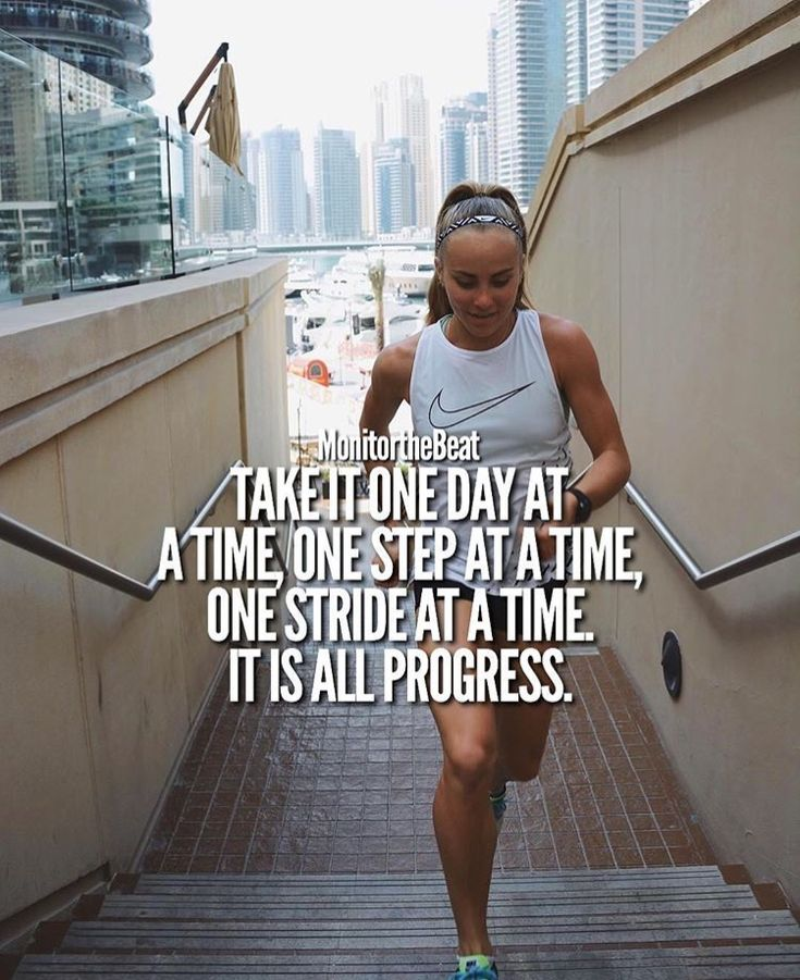 Take it one day at a time, one step at a time, one stride at a time. It is all progress.