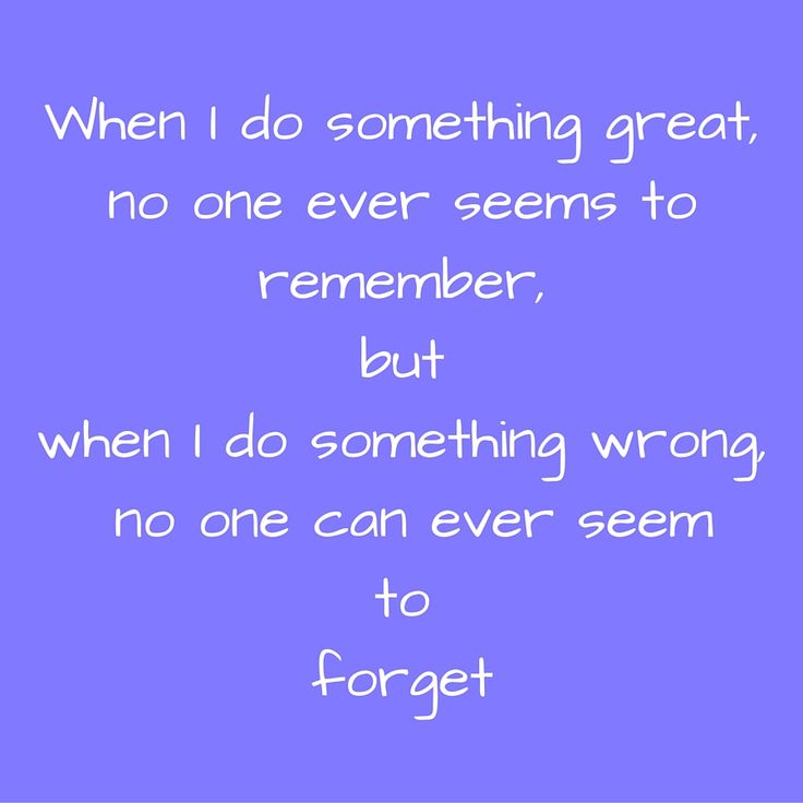 When I do something great, no one ever seems to remember, but when I do something wrong, no one can ever seem to forget #QuotesYouLove #QuoteOfTheDay #FeelingSad #Sad #QuotesOnFeelingSad #FeelingSadQuotes #SadQuotes #QuotesonSadness  Visit our website  for text status wallpapers.  www.quotesulove.com