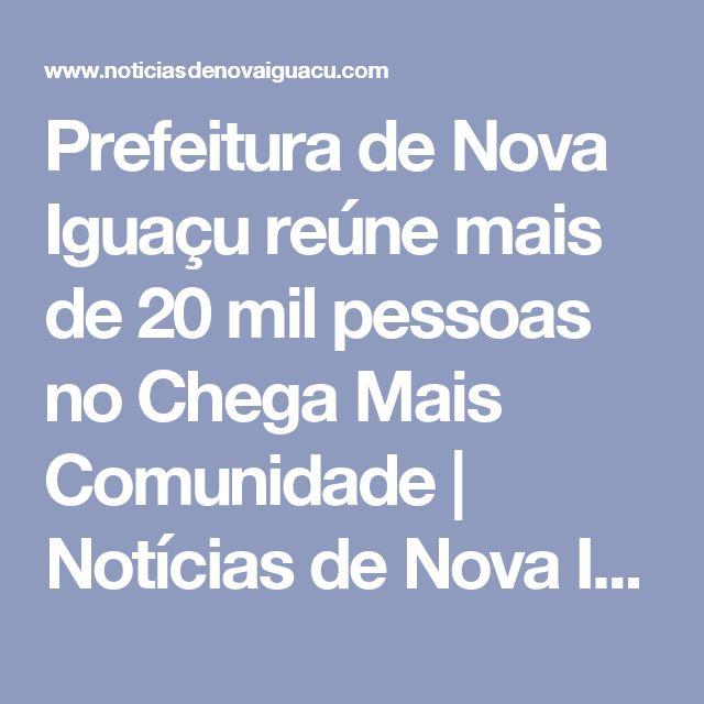Prefeitura de Nova Iguaçu reúne mais de 20 mil pessoas no Chega Mais Comunidade | Notícias de Nova Iguaçu
