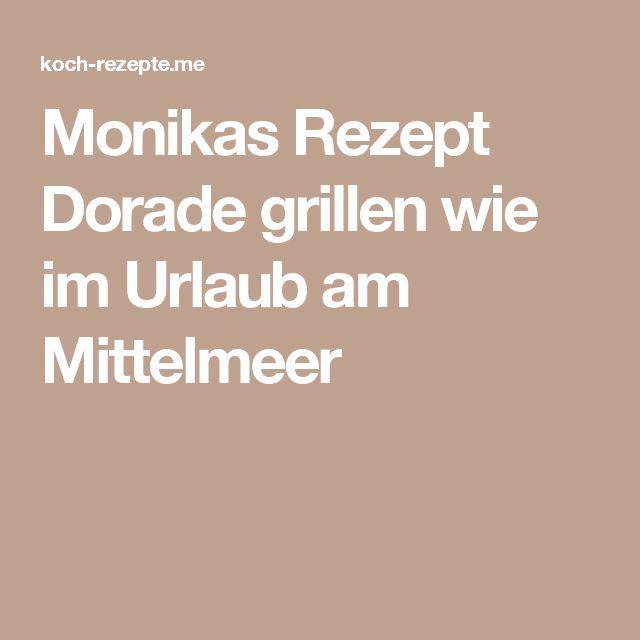 Monikas Rezept Dorade grillen wie im Urlaub am Mittelmeer