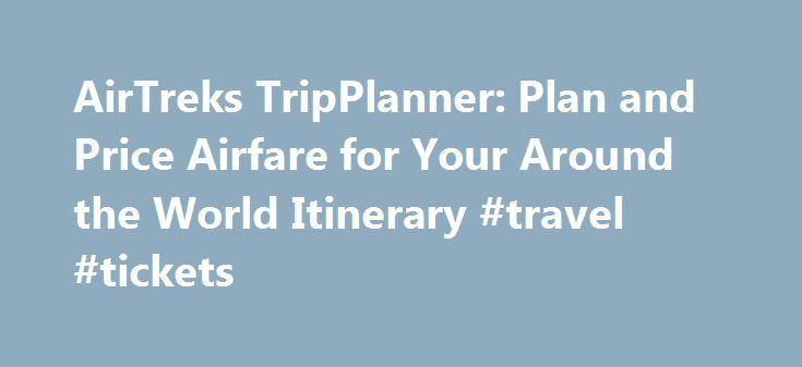 AirTreks TripPlanner: Plan and Price Airfare for Your Around the World Itinerary #travel #tickets http://tickets.remmont.com/airtreks-tripplanner-plan-and-price-airfare-for-your-around-the-world-itinerary-travel-tickets/  TripPlanner Price Range Help Optimize your route. Reduce your ticket cost. Get personal advice from our airfare pros at 1.877.AIRTREKS keyboard_arrow_right Why is there a price range? Why don't you (...Read More)