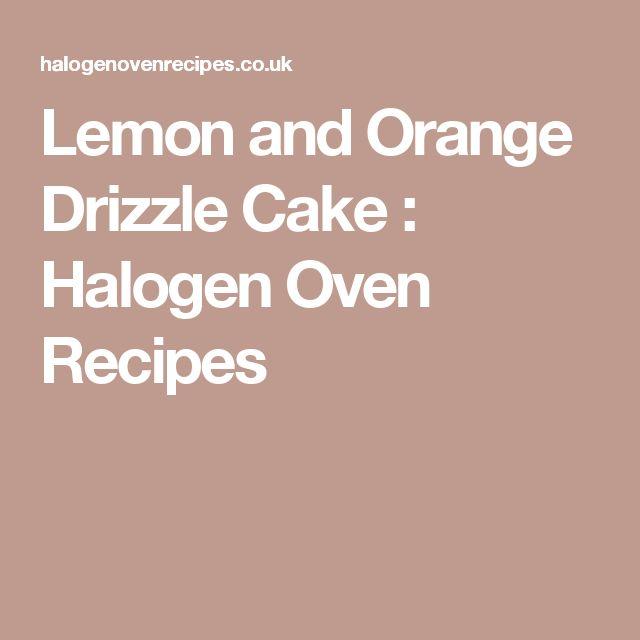 Lemon and Orange Drizzle Cake : Halogen Oven Recipes