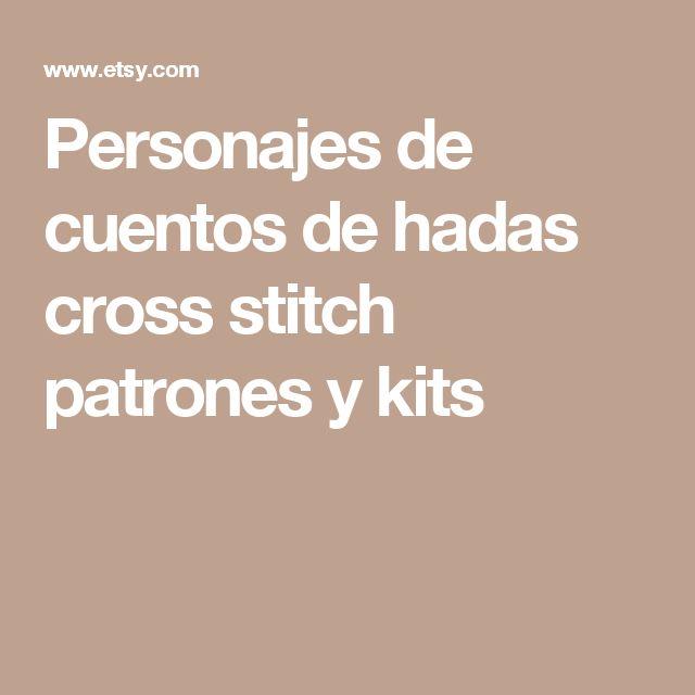 Personajes de cuentos de hadas cross stitch patrones y kits