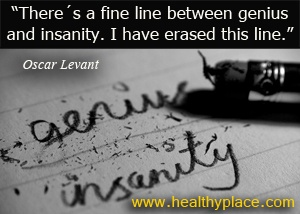 The thin line between genius and insanity.  www.healthyplace.com/thought-disorders/schizophrenia-articles/effects-of-diseases-drugs-and-chemicals-on-the-creativity-and-productivity-of-famous-sculptors-classic-painters-classic-music-composers-and-authors/