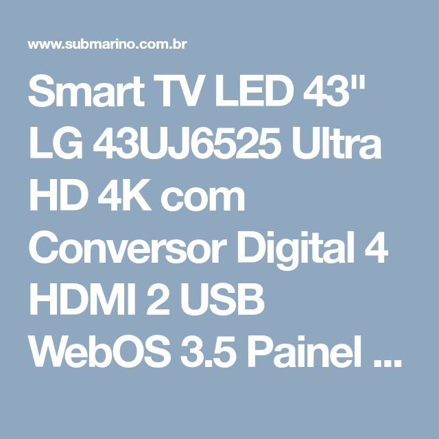 "Smart TV LED 43"" LG 43UJ6525 Ultra HD 4K com Conversor Digital 4 HDMI 2 USB WebOS 3.5 Painel Ips HDR e Magic Mobile Connection - Submarino.com"