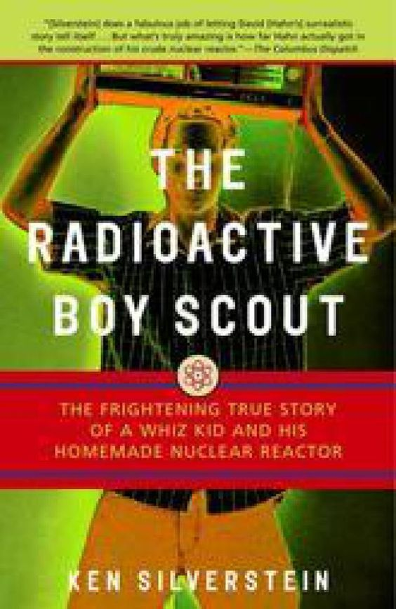 """The Radioactive Boy Scout: the frightening true story of a whiz kid and his homemade nuclear reactor"", by Ken Silverstein - David Hahn was fascinated by science. While working on his Atomic Energy badge for the Boy Scouts, David's obsessive attention turned to nuclear energy. Throwing caution to the wind, he plunged into a new project: building a nuclear breeder reactor in his backyard garden shed."