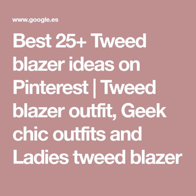 Best 25+ Tweed blazer ideas on Pinterest | Tweed blazer outfit, Geek chic outfits and Ladies tweed blazer