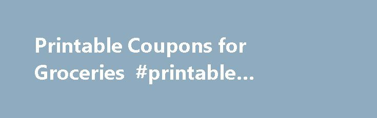Printable Coupons for Groceries #printable #shopping #coupons http://coupons.remmont.com/printable-coupons-for-groceries-printable-shopping-coupons/  #printable coupon websites for groceries # Printable Coupons for Groceries Where Do I Find Coupons For Groceries? The first place you could look is CouponSuzy. as that is an easy website address to remember to type into your browser. Be sure and look at the top of every coupon website you go to, as there may be a white dotted-line box that says…