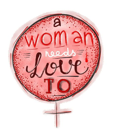 A woman needs love to