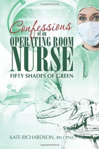 Confessions of an Operating Room Nurse: Fifty Shades of Green:Amazon:Books