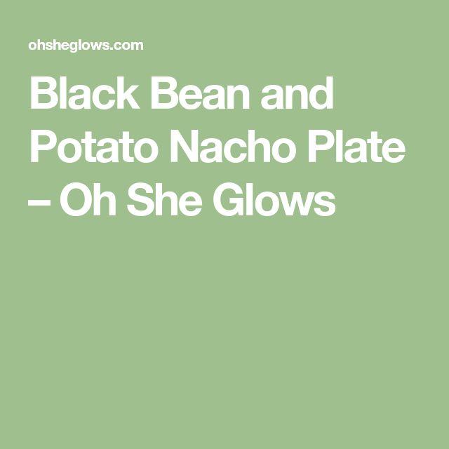 Black Bean and Potato Nacho Plate – Oh She Glows