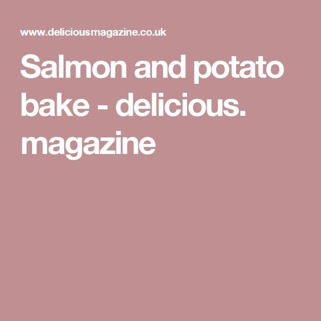 Salmon and potato bake - delicious. magazine