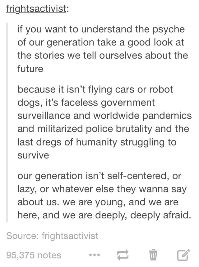 If you want to understand the psyche of our generation, take a good look at the stories we tell about the future.