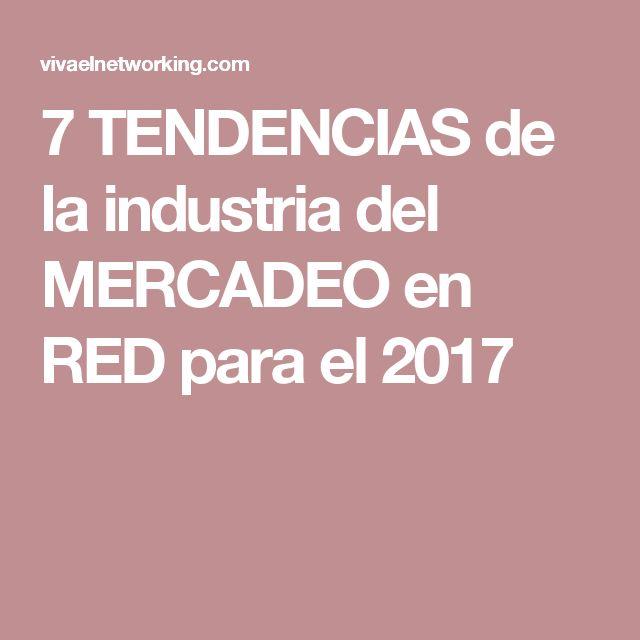7 TENDENCIAS de la industria del MERCADEO en RED para el 2017