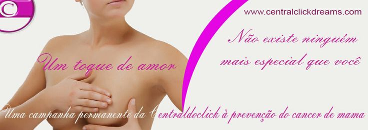 Não existe ninguem mais especial que você! Uma campanha permanente contra o cancer de mama. A clickdreams ajuda você cuidar de sua saúde.