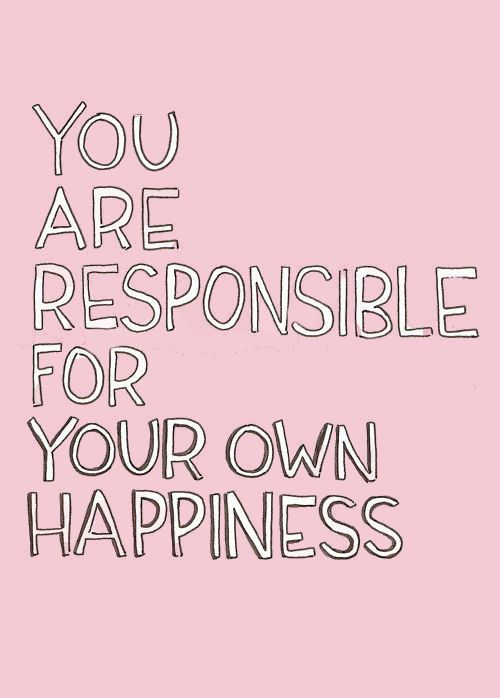 you are responsile for your own happiness - link to good article