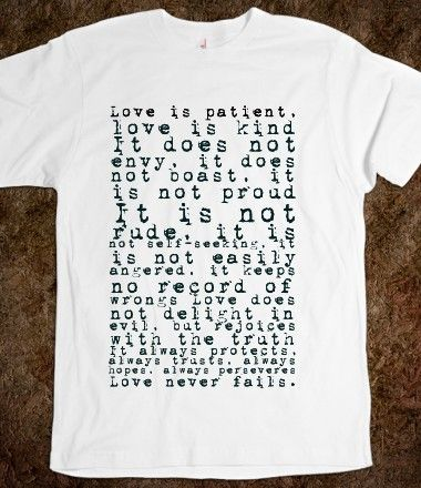 Love is patient, love is kind It does not envy, it does not boast, it is not proud It is not rude, i