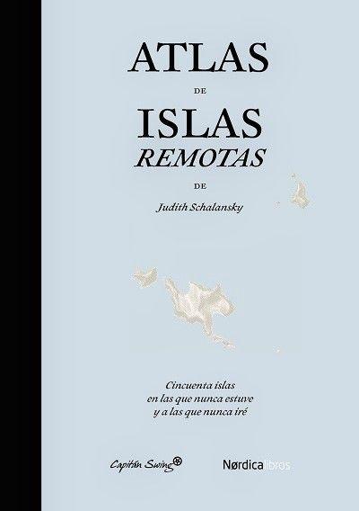 """Atlas de islas remotas / Judith Schalansky: Este libro recopila cincuenta islas alejadas en todos los sentidos de tierra firme, de la gente, los aeropuertos y los folletos turísticos. Su autora utilizó acontecimientos históricos e informes científicos como punto de partida para cada isla  ..."""""""