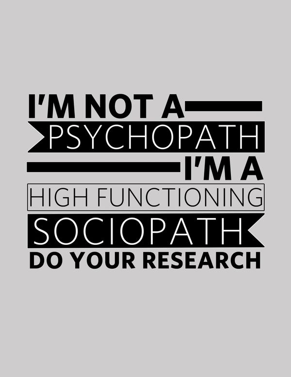 """I'm not a psychopath, I'm a high-functioning sociopath. Do your research!"" ~ Sherlock"
