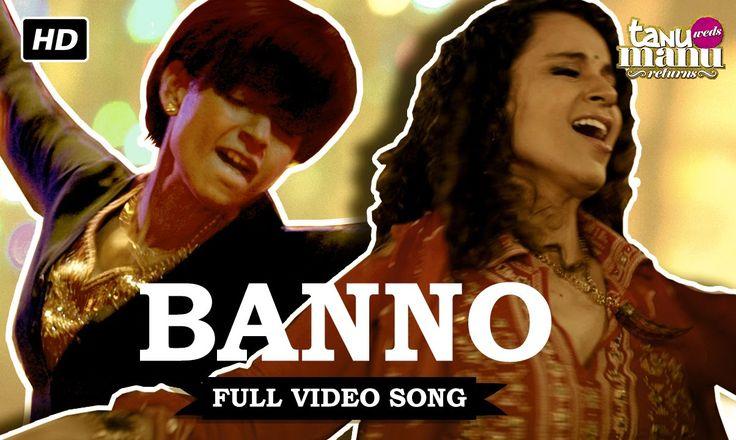 Banno | Full Video Song | Tanu Weds Manu Returns | Kangana Ranaut, R. Ma...