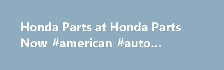 Honda Parts at Honda Parts Now #american #auto #auction http://auto.remmont.com/honda-parts-at-honda-parts-now-american-auto-auction/  #auto parts online canada # Shop for Honda Parts Guaranteed Genuine and Dedicated Service For decades, Honda Parts Now has been the leading seller of Honda genuine parts and accessories. Our complete catalog covers all Honda auto parts. All original dealer parts are backed by the manufacturer's warranty and shipped directly from Honda dealers. If [...]Read…