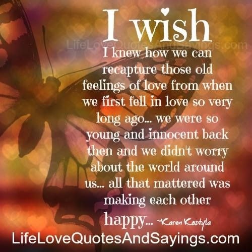 When I First Saw You I Fell In Love Quotes: I Wish I Knew How We Can Recapture Those Old Feelings Of