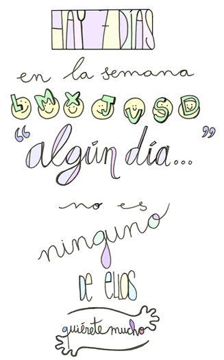 Láminas Positivas de QuiéreteMucho: Hay 7 días en la semana. Algún día..... No es ninguno de ellos ----} @quieretemucho_