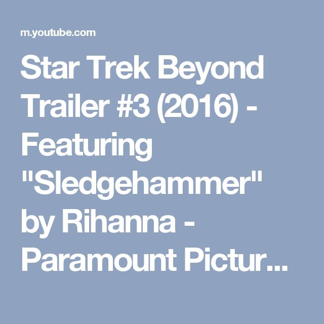 "Star Trek Beyond Trailer #3 (2016) - Featuring ""Sledgehammer"" by Rihanna - Paramount Pictures - YouTube"