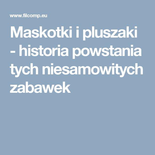 Maskotki i pluszaki - historia powstania tych niesamowitych zabawek