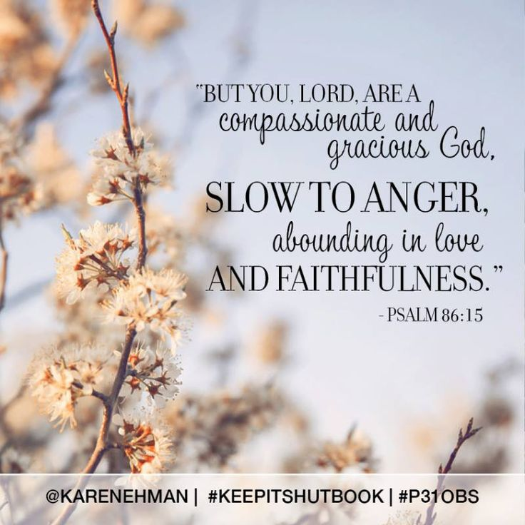 """""""God is patient.  He doesn't fly off the handle in anger.  His love never runs out.  His faithfulness never takes a vacation day."""" -Karen Ehman, #KeepItShut #P31OBS (Psalm 86:15; Ch.2)"""