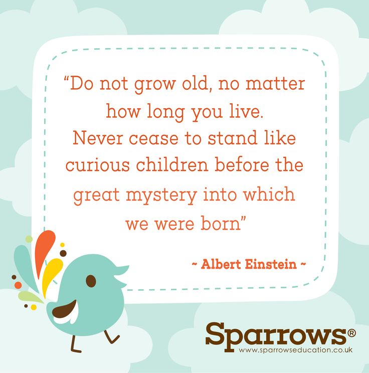 """""""Do not grow old, no matter how long you live. Never cease to stand like curious children before the great mystery into which we were born"""" ~ Albert Einstein  #forever #young #child #love #life #family #einstein www.sparrowseducation.co.uk"""